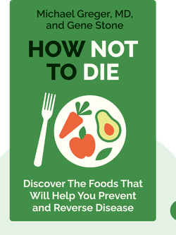How Not to Die: Discover the Foods Scientifically Proven to Prevent and Reverse Disease von Michael Greger, MD, and Gene Stone