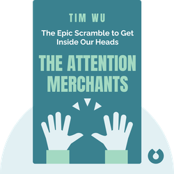 The Attention Merchants: The Epic Scramble to Get Inside Our Heads by Tim Wu