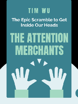 The Attention Merchants: The Epic Scramble to Get Inside Our Heads von Tim Wu