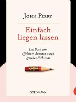 Einfach liegen lassen: Das kleine Buch vom effektiven Arbeiten durch gezieltes Nichtstun by John Perry