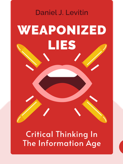 Weaponized Lies: Critical Thinking in the Information Age by Daniel J. Levitin