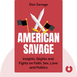 American Savage: Insights, Slights and Fights on Faith, Sex, Love and Politics by Dan Savage