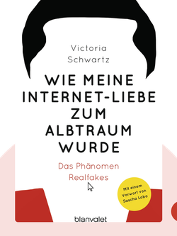 Wie meine Internet-Liebe zum Albtraum wurde: Das Phänomen Realfakes by Victoria Schwartz