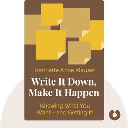 Write It Down, Make It Happen: Knowing What You Want – and Getting It! by Henriette Anne Klauser