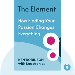 The Element: How Finding Your Passion Changes Everything by Ken Robinson, with Lou Aronica
