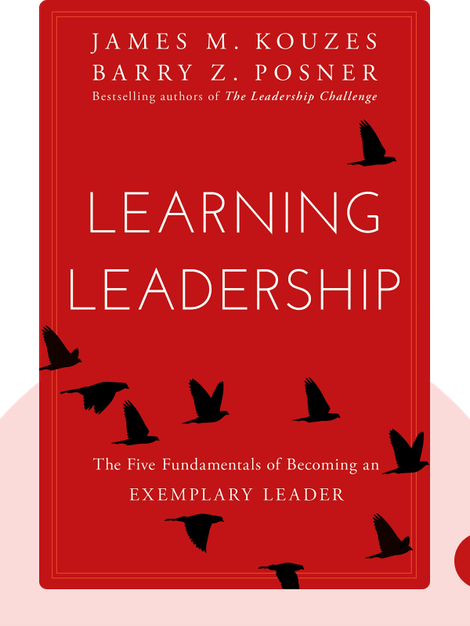 Learning Leadership: The Five Fundamentals of Becoming an Exemplary Leader by James Kouzes and Barry Posner