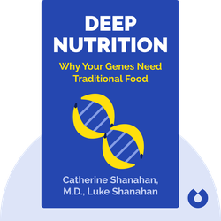 Deep Nutrition: Why Your Genes Need Traditional Food by Catherine Shanahan, M.D., Luke Shanahan