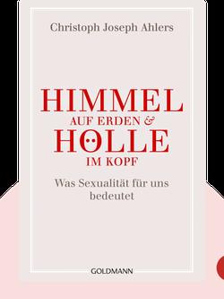 Himmel auf Erden & Hölle im Kopf: Was Sexualität für uns bedeutet von Christoph Joseph Ahlers und Michael Lissek