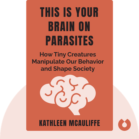 This Is Your Brain on Parasites von Kathleen McAuliffe