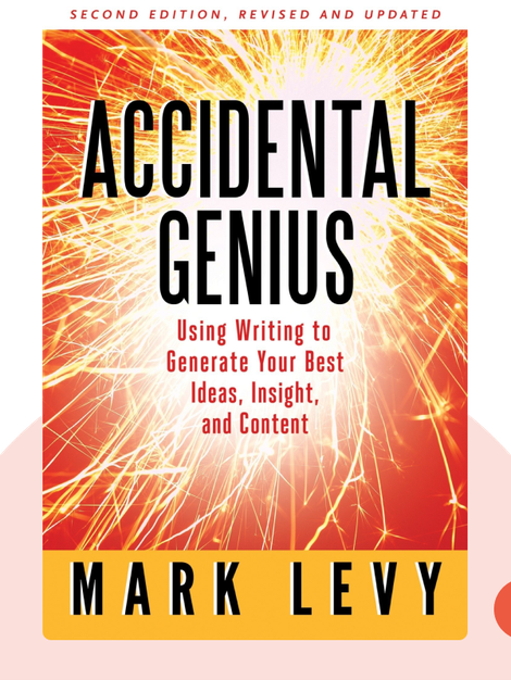 Accidental Genius: Using Writing to Generate Your Best Ideas, Insight, and Content by Mark Levy