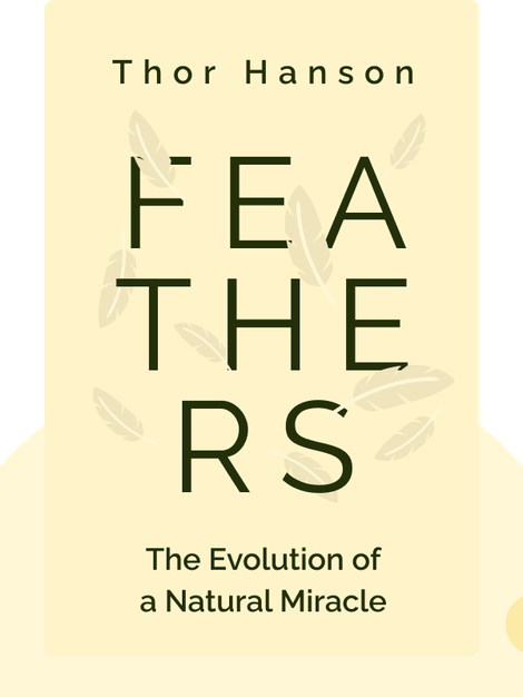 Feathers: The Evolution of a Natural Miracle by Thor Hanson