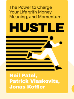 Hustle: The Power to Charge Your Life with Money, Meaning, and Momentum by Neil Patel, Patrick Vlaskovits, Jonas Koffler