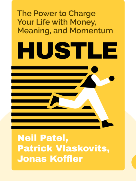 Hustle: The Power to Charge Your Life with Money, Meaning, and Momentum von Neil Patel, Patrick Vlaskovits, Jonas Koffler