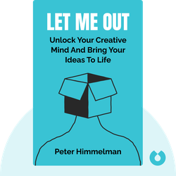 Let Me Out: Unlock Your Creative Mind and Bring Your Ideas to Life by Peter Himmelman