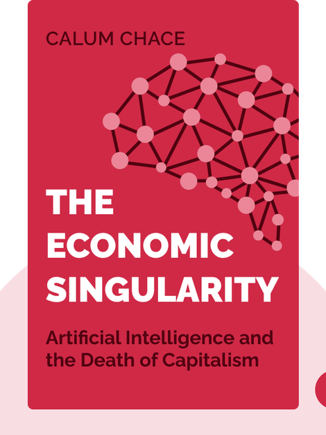 The Economic Singularity: Artificial Intelligence and the Death of Capitalism by Calum Chace