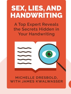 Sex, Lies, and Handwriting: A Top Expert Reveals the Secrets Hidden in Your Handwriting by Michelle Dresbold, with James Kwalwasser