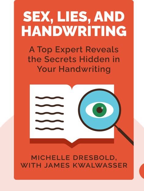Sex, Lies, and Handwriting: A Top Expert Reveals the Secrets Hidden in Your Handwriting von Michelle Dresbold, with James Kwalwasser
