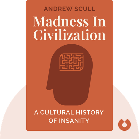 Madness in Civilization by Andrew Scull