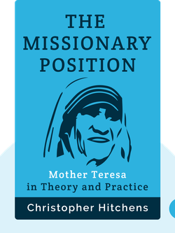 The Missionary Position: Mother Teresa in Theory and Practice by Christopher Hitchens