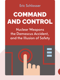 Command and Control: Nuclear Weapons, the Damascus Accident, and the Illusion of Safety von Eric Schlosser