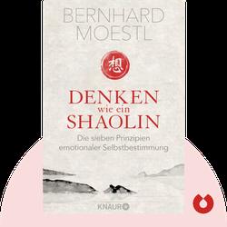 Denken wie ein Shaolin: Die sieben Prinzipien der emotionalen Selbstbestimmung by Bernhard Moestl