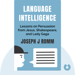 Language Intelligence: Lessons on Persuasion from Jesus, Shakespeare, Lincoln, and Lady Gaga by Joseph J Romm