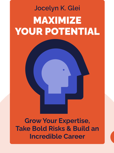 Maximize Your Potential: Grow Your Expertise, Take Bold Risks & Build an Incredible Career by Jocelyn K. Glei