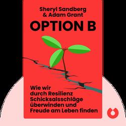 Option B: Wie wir durch Resilienz Schicksalsschläge überwinden und Freude am Leben finden von Sheryl Sandberg & Adam Grant