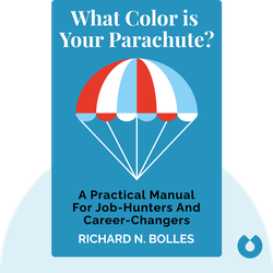 What Color is Your Parachute?: A Practical Manual For Job-Hunters And Career-Changers by Richard N. Bolles
