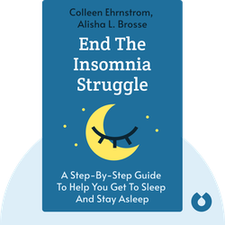End the Insomnia Struggle: A Step-by-Step Guide to Help You Get to Sleep and Stay Asleep von Colleen Ehrnstrom, Alisha L. Brosse