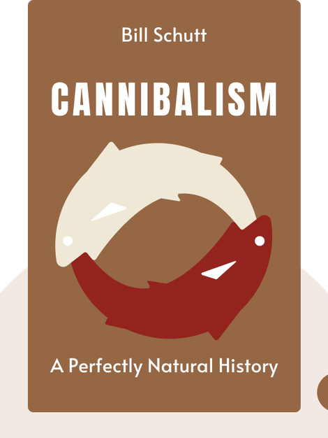 Cannibalism: A Perfectly Natural History  by  Bill Schutt