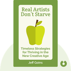 Real Artists Don't Starve: Timeless Strategies for Thriving in the New Creative Age von Jeff Goins