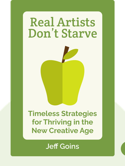 Real Artists Don't Starve: Timeless Strategies for Thriving in the New Creative Age by Jeff Goins
