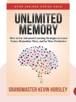 Unlimited Memory: How to Use Advanced Learning Strategies to Learn Faster, Remember More and be More Productive von Kevin Horsley