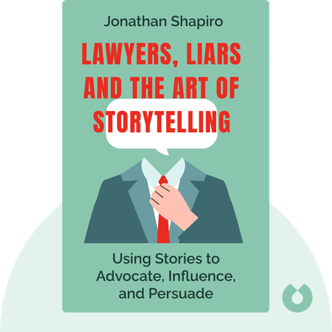 Lawyers, Liars and the Art of Storytelling by Jonathan Shapiro