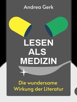Lesen als Medizin: Die wundersame Wirkung der Literatur von Andrea Gerk