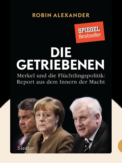 Die Getriebenen: Merkel und die Flüchtlingspolitik: Report aus dem Inneren der Macht by Robin Alexander