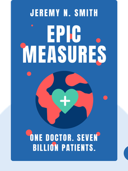 Epic Measures: One Doctor. Seven Billion Patients. von Jeremy N. Smith