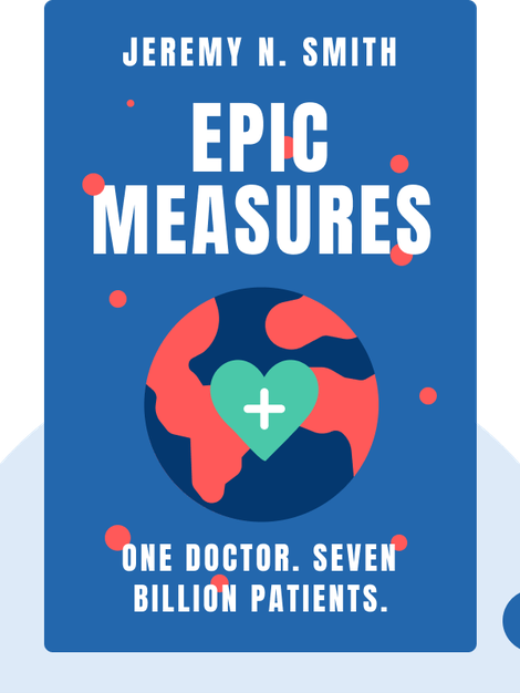 Epic Measures: One Doctor. Seven Billion Patients. by Jeremy N. Smith
