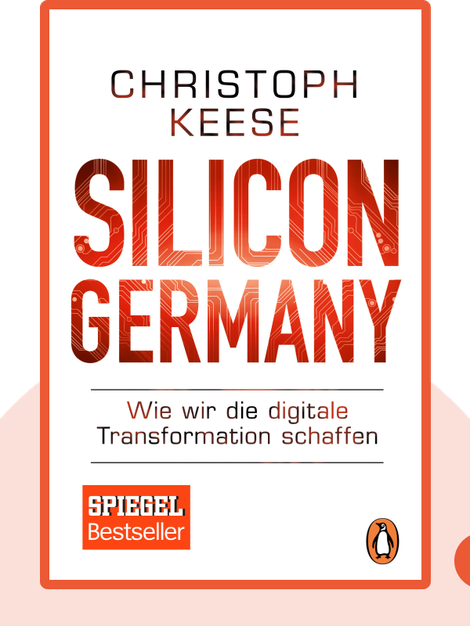 Silicon Germany: Wie wir die digitale Transformation schaffen by Christoph Keese