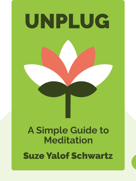 Unplug: A Simple Guide to Meditation von Suze Yalof Schwartz