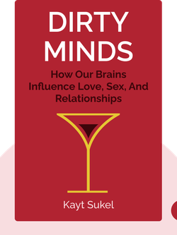 Dirty Minds: How Our Brains Influence Love, Sex, and Relationships by Kayt Sukel