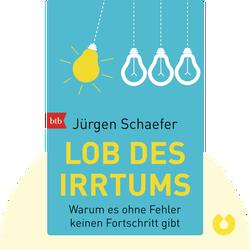Lob des Irrtums: Warum es ohne Fehler keinen Fortschritt gibt von Jürgen Schaefer