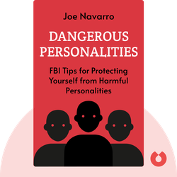 Dangerous Personalities: An FBI Profiler Shows You How to Identify and Protect Yourself from Harmful Personalities by Joe Navarro