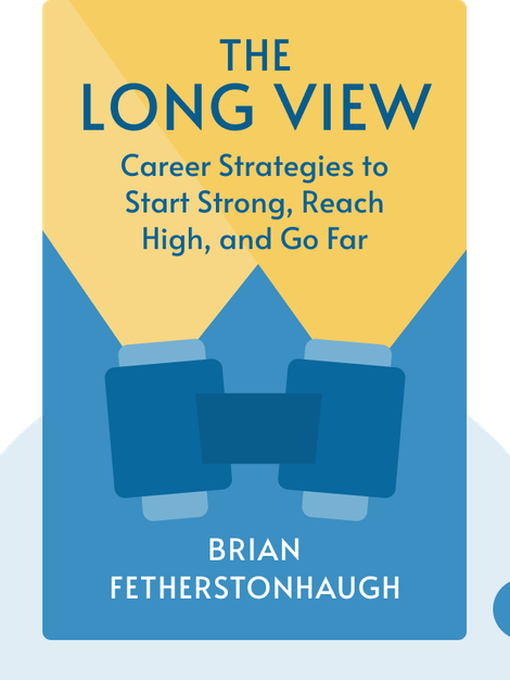 The Long View : Career Strategies to Start Strong, Reach High, and Go Far by Brian Fetherstonhaugh