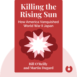 Killing the Rising Sun: How America Vanquished World War II Japan  by Bill O'Reilly and Martin Dugard