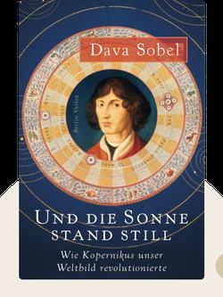 Und die Sonne stand still: Wie Kopernikus unser Weltbild revolutionierte von Dava Sobel