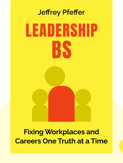 Leadership BS: Fixing Workplaces and Careers One Truth at a Time by Jeffrey Pfeffer