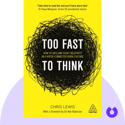 Too Fast to Think:  How to Reclaim Your Creativity in a Hyper-connected Work Culture  by Chris Lewis