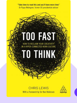 Too Fast to Think:  How to Reclaim Your Creativity in a Hyper-connected Work Culture  von Chris Lewis